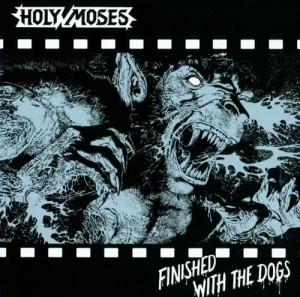 HOLY MOSES - FINISHED WITH THE DOGS (CD)